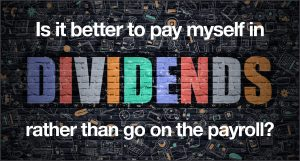 Is it better to pay myself in dividends rather than go on the payroll? | Rivington Accounts
